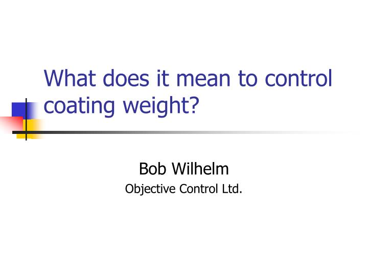 What does it mean to control coating weight