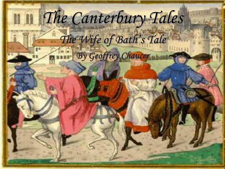 the wife canterbury tales essay Canterbury tales essay or any similar topic specifically for you essay question # 2- why is the pardoner considered the most offensive character among the group what specific actions did he commit to make him such a despised character.