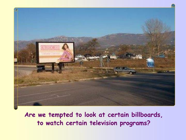 Are we tempted to look at certain billboards,