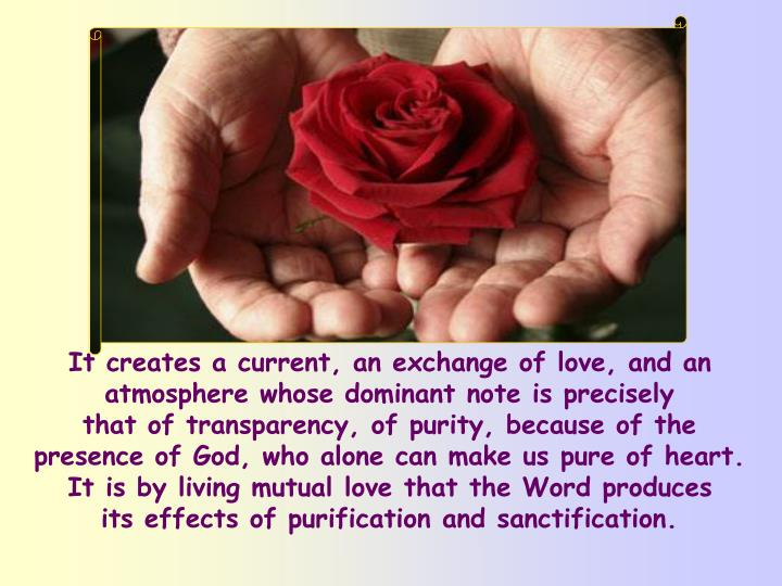 It creates a current, an exchange of love, and an atmosphere whose dominant note is precisely