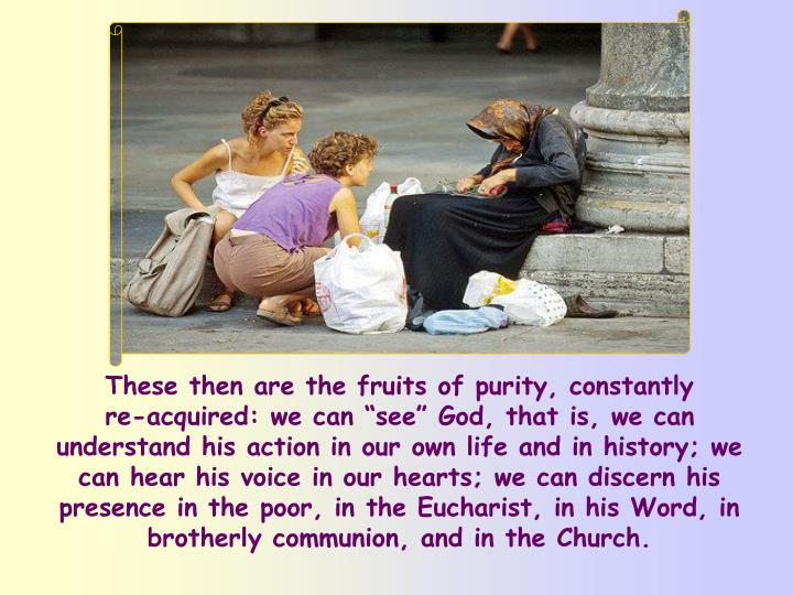 These then are the fruits of purity, constantly