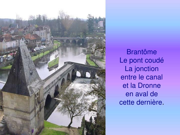 Brantôme    Le pont coudé La jonction entre le canal et la Dronne en aval de cette dernière