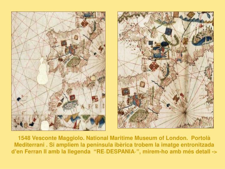 """1548 Vesconte Maggiolo. National Maritime Museum of London.  Portolà Mediterrani . Si ampliem la península ibèrica trobem la imatge entronitzada d'en Ferran II amb la llegenda  """"RE·DESPANIA·"""", mirem-ho amb més detall ->"""