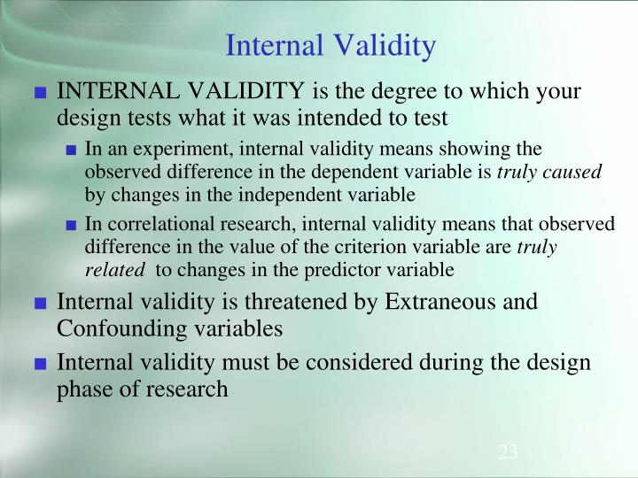 INTERNAL VALIDITY is the degree to which your design tests what it was intended to test