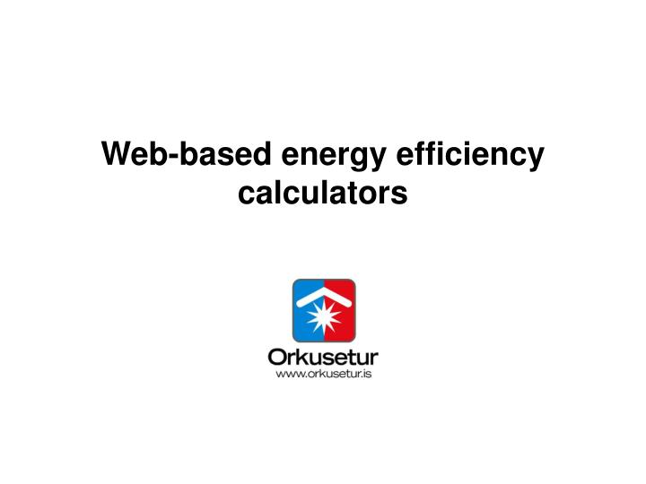 Web based energy efficiency calculators