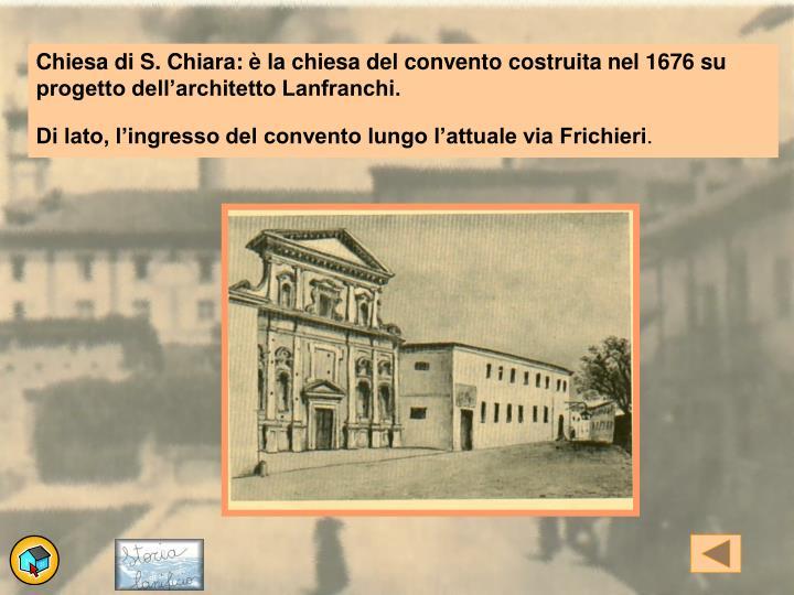 Chiesa di S. Chiara: è la chiesa del convento costruita nel 1676 su progetto dell'architetto Lanfranchi.