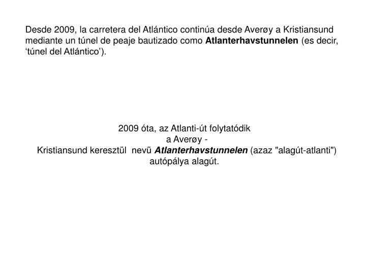 Desde 2009, la carretera del Atlántico continúa desde Averøy a Kristiansund mediante un túnel de peaje bautizado como