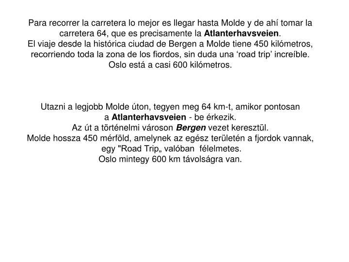 Para recorrer la carretera lo mejor es llegar hasta Molde y de ahí tomar la carretera 64, que es precisamente la