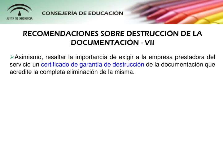 RECOMENDACIONES SOBRE DESTRUCCIÓN DE LA DOCUMENTACIÓN - VII