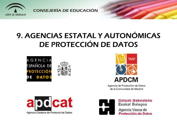 9. AGENCIAS ESTATAL Y AUTONÓMICAS DE PROTECCIÓN DE DATOS