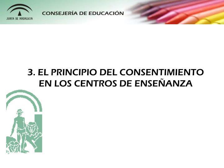 3. EL PRINCIPIO DEL CONSENTIMIENTO EN LOS CENTROS DE ENSEÑANZA