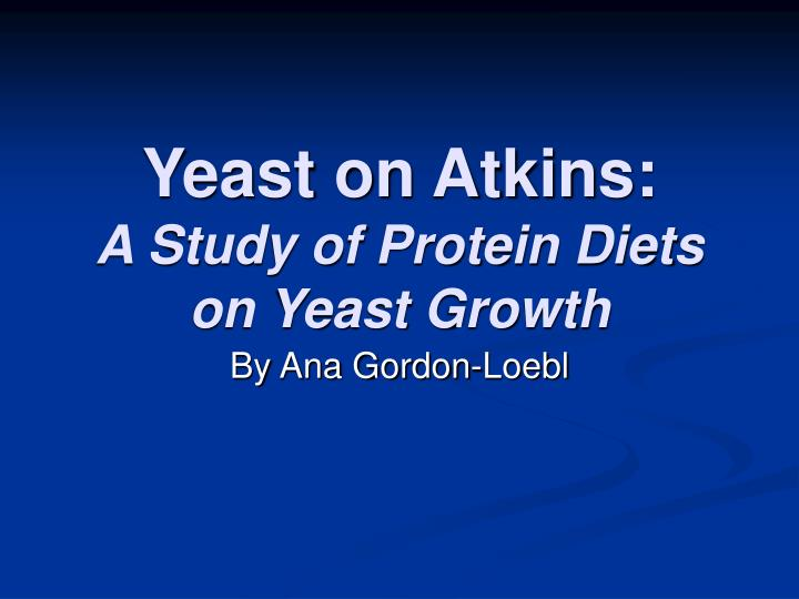 yeast on atkins a study of protein diets on yeast growth n.
