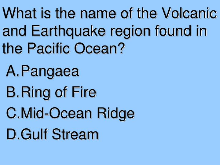 What is the name of the Volcanic and Earthquake region found in the Pacific Ocean?