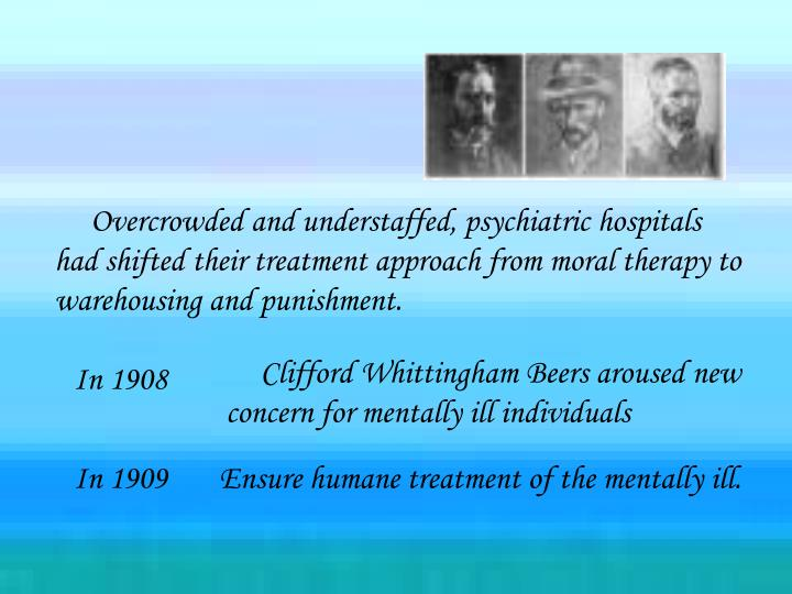 Overcrowded and understaffed, psychiatric hospitals had shifted their treatment approach from moral therapy to warehousing and punishment.