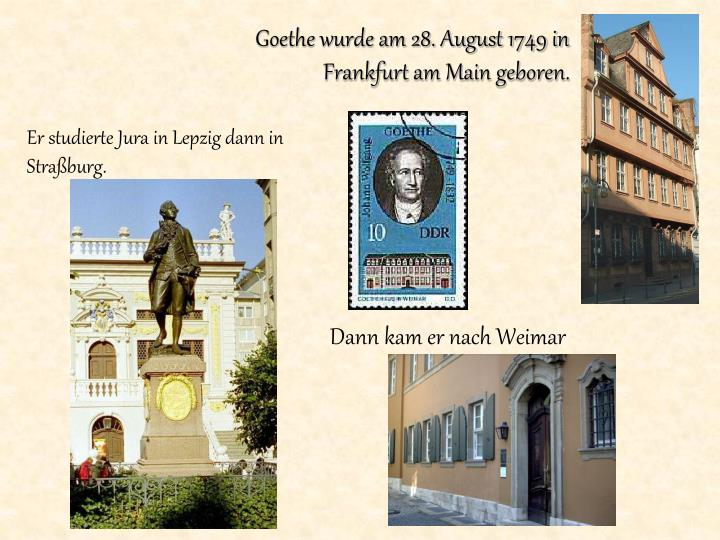 Goethe wurde am 28. August 1749 in