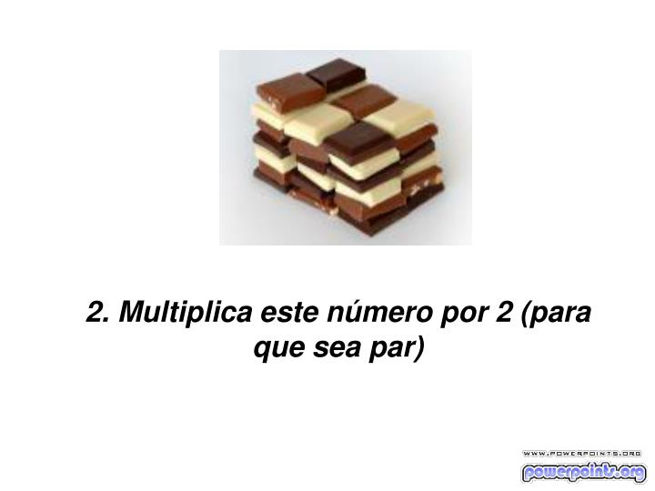 2. Multiplica este número por 2 (para que sea par)