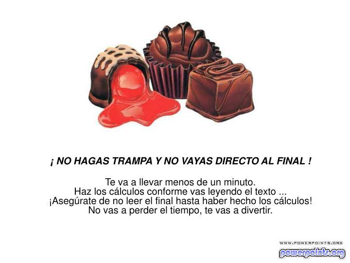 ¡ NO HAGAS TRAMPA Y NO VAYAS DIRECTO AL FINAL !