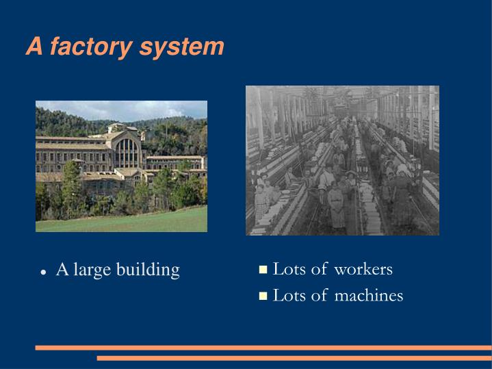 A factory system