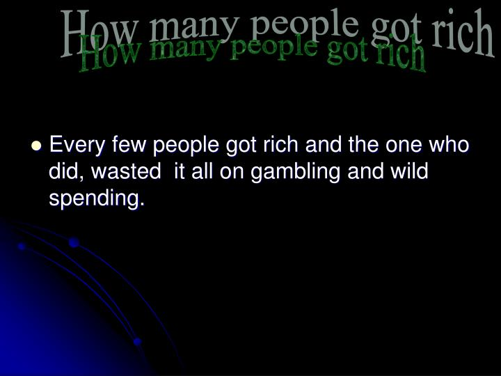 How many people got rich