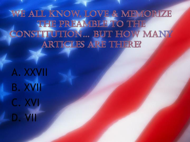 We all know, love & memorize the Preamble to the Constitution… But how ma