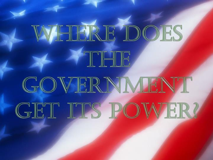 Where does the Government Get its power?