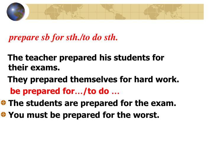 prepare sb for sth./to do sth.