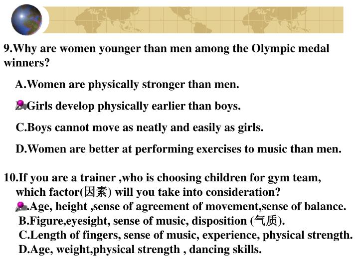 9.Why are women younger than men among the Olympic medal winners?