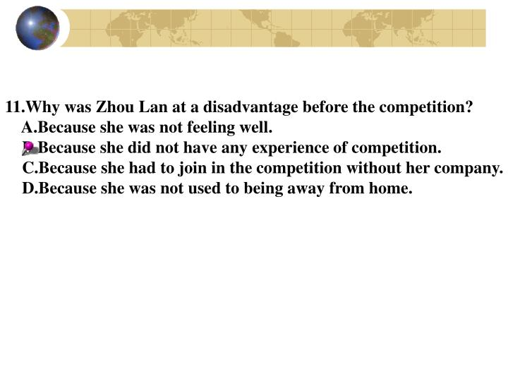 11.Why was Zhou Lan at a disadvantage before the competition?