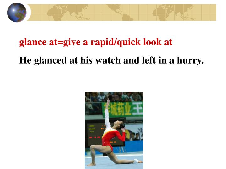 glance at=give a rapid/quick look at