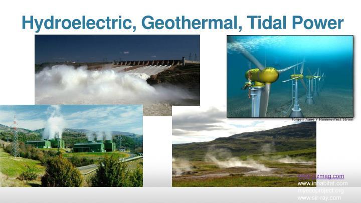 Hydroelectric, Geothermal, Tidal Power
