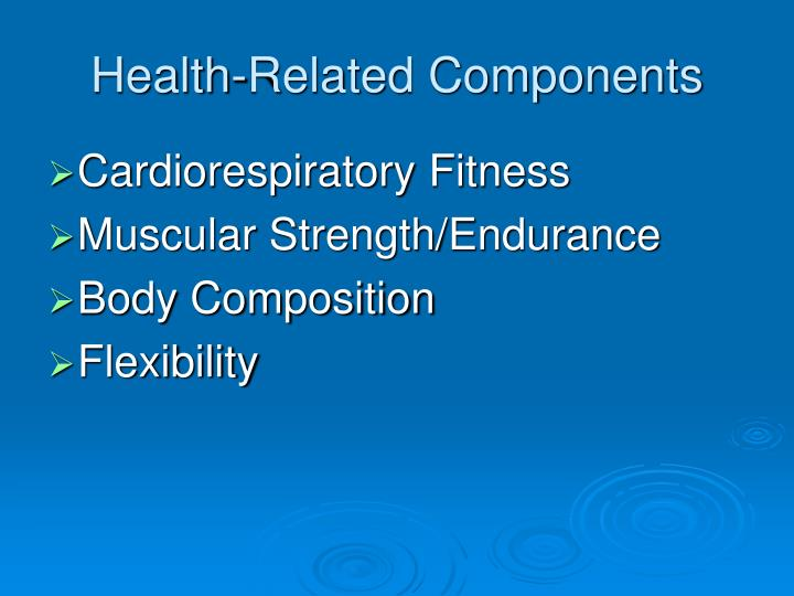 health related components There are five general health-related components of fitness that are essential to consider when teaching the basics of physical education in health clubs and fitness facilities all around the world, these components are used as a way to measure an individual's fitness.