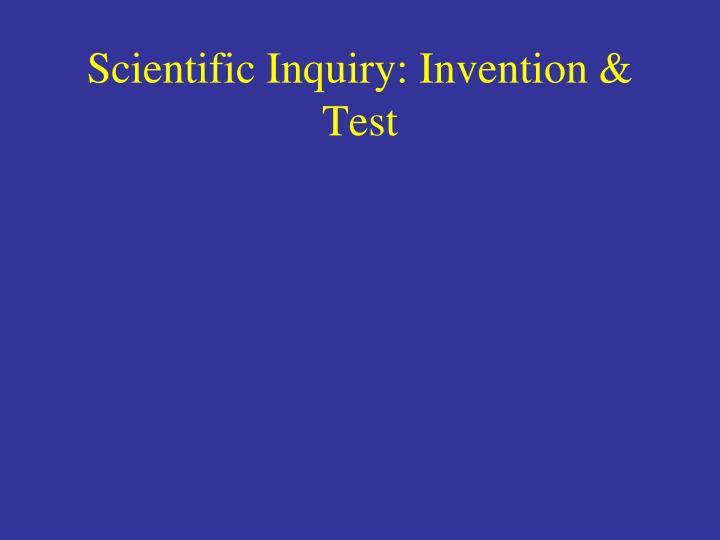 Scientific Inquiry: Invention & Test
