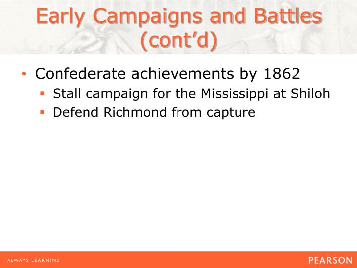 Early Campaigns and Battles (cont'd)