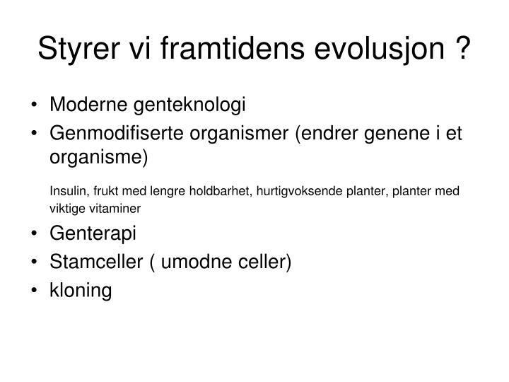 Styrer vi framtidens evolusjon ?