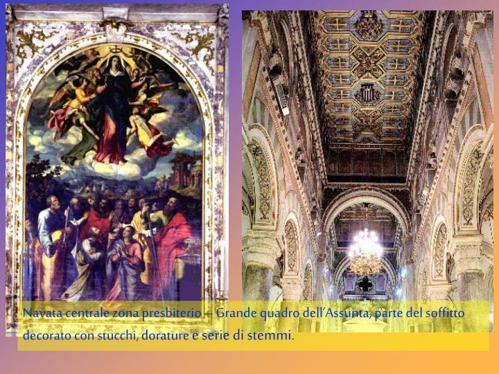 Navata centrale zona presbiterio – Grande quadro dell'Assunta, parte del soffitto decorato con stucchi, dorature
