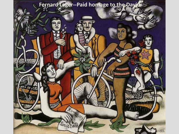 Fernard Leger--Paid homage to the David