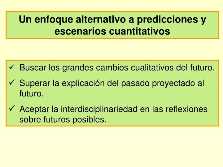 Un enfoque alternativo a predicciones y escenarios cuantitativos