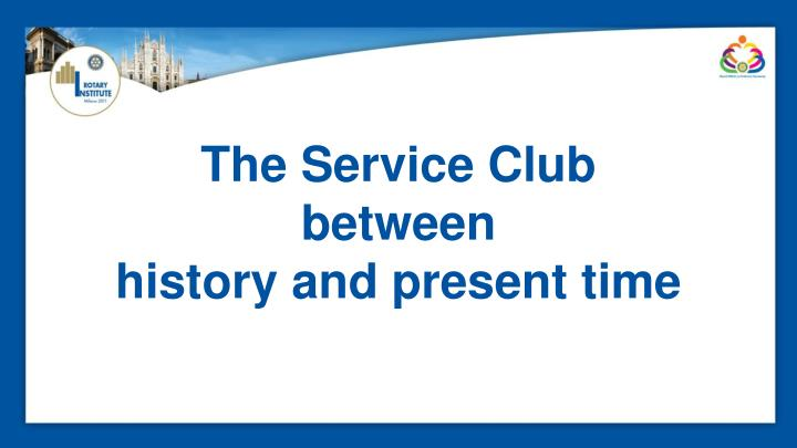 the service club between history and present time n.