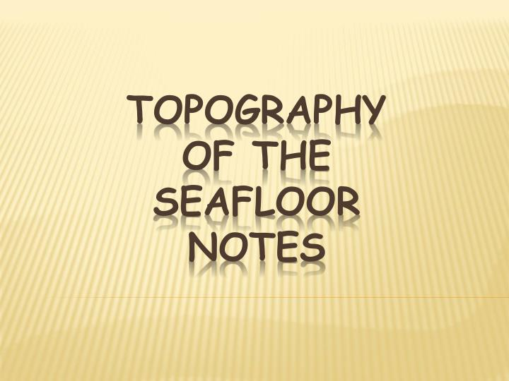 topography of the seafloor notes n.