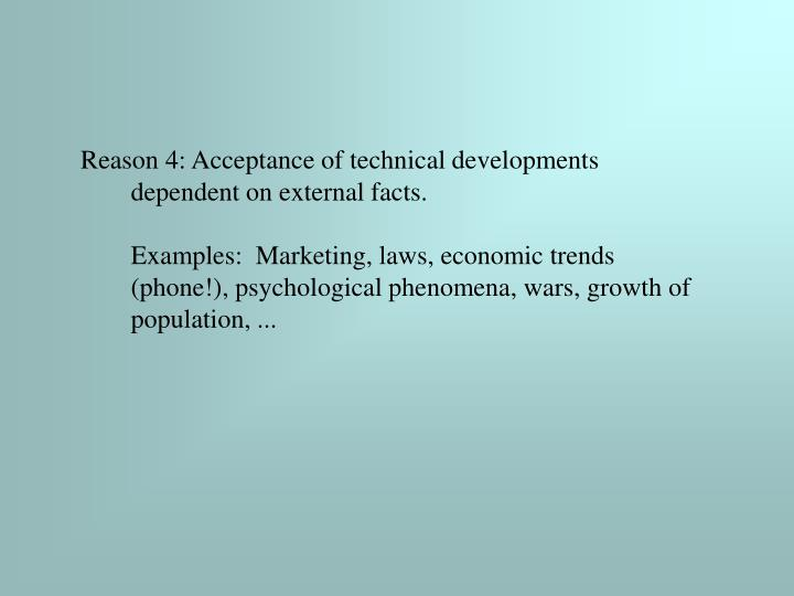 Reason 4: Acceptance of technical developments dependent on external facts.