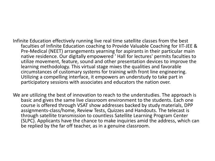 Infinite Education effectively running live real time satellite classes from the best faculties of I...