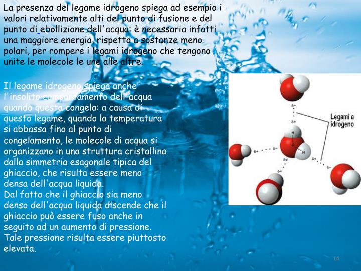 La presenza del legame idrogeno spiega ad esempio i valori relativamente alti del punto di fusione e del punto di