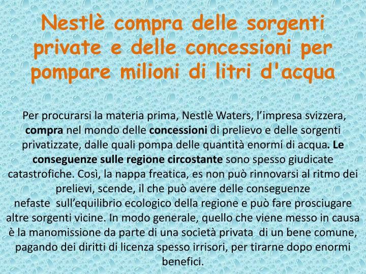 Nestlè compra delle sorgenti private e delle concessioni per pompare milioni di litri d'acqua