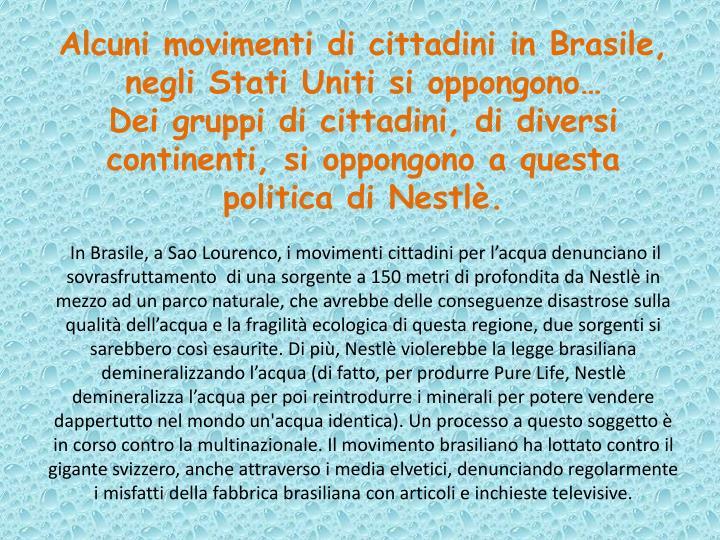 Alcuni movimenti di cittadini in Brasile, negli Stati Uniti si
