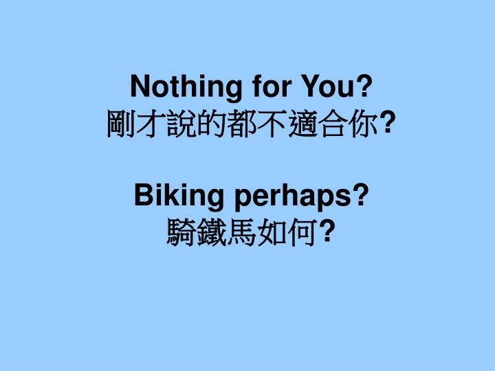 Nothing for You?