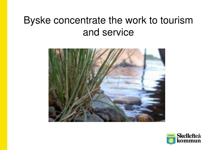 Byske concentrate the work to tourism and service