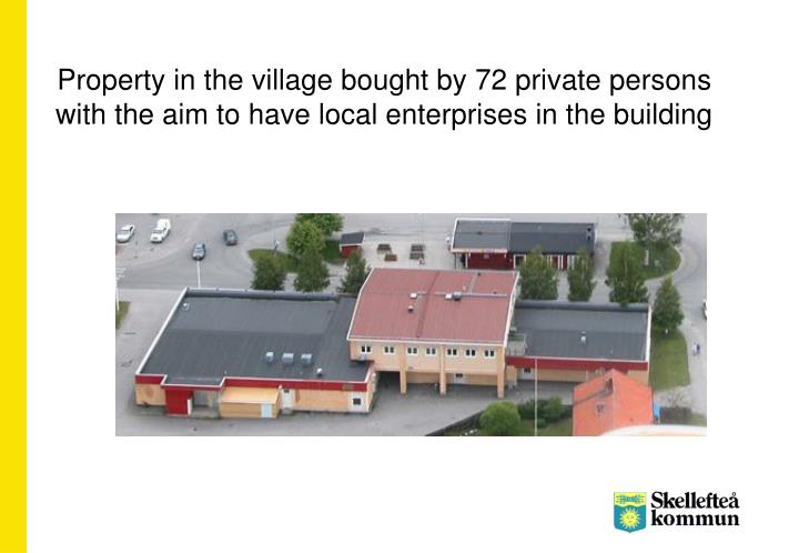 Property in the village bought by 72 private persons with the aim to have local enterprises in the building