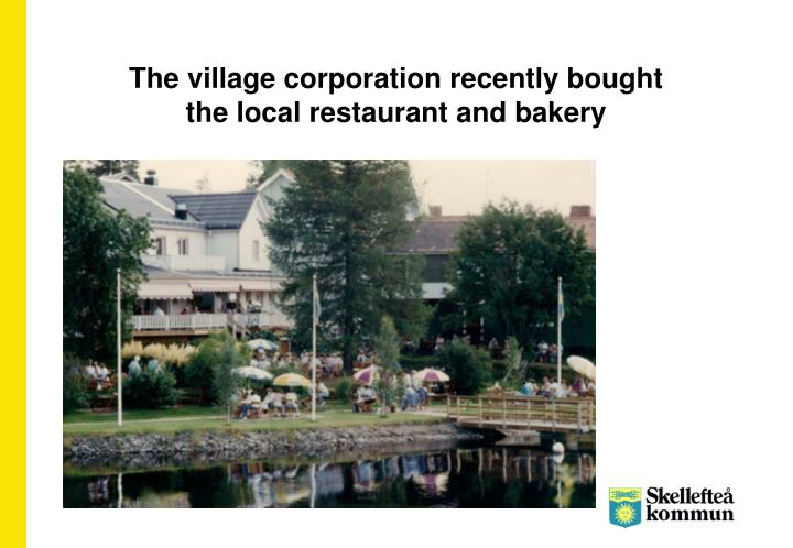 The village corporation recently bought
