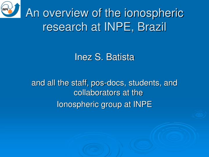 an overview of the ionospheric research at inpe brazil n.