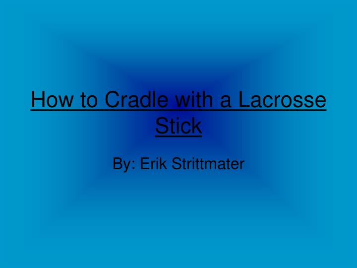 how to cradle with a lacrosse stick n.